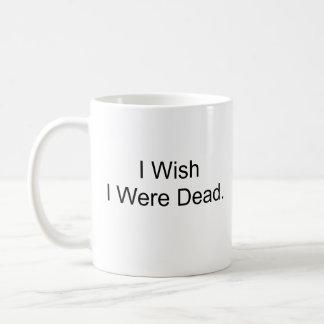Deseo que fuera muerto taza básica blanca