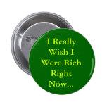 """""""Deseo que fuera realmente rico ahora…"""" Botón Pin"""