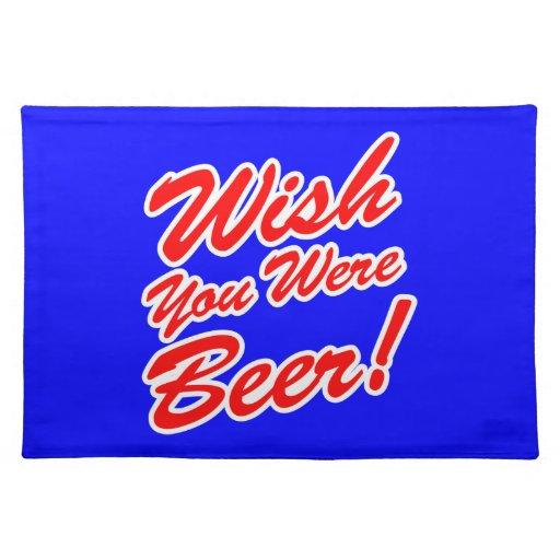 ¡Deseo usted era cerveza! Manteles