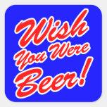 ¡Deseo usted era cerveza! Pegatina Cuadradas Personalizada