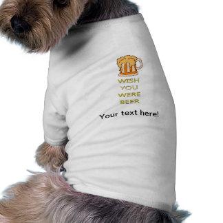 Deseo usted era diseño divertido de la cerveza camisetas de perrito