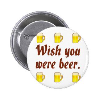 Deseo usted era pernos de la cerveza pin redondo 5 cm