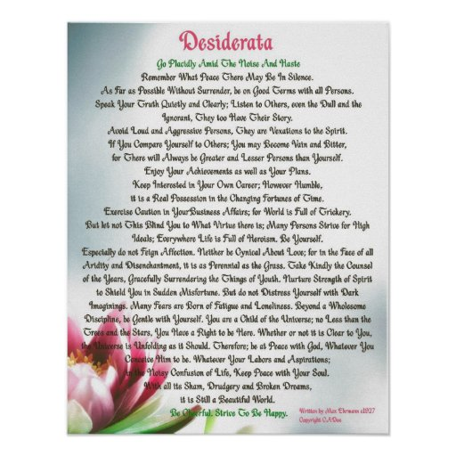 desiderata universe and good terms Feels good to feel good :) wonderful words from the desiderata child of the universe - desiderata is a 1927 prose poem by american writer max ehrmann.