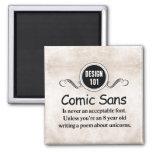 Design 101: Comic Sans is never an acceptable font 2 Inch Square Magnet