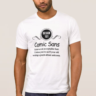 Design 101: Comic Sans is never an acceptable font T-Shirt