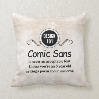 Design 101: Comic Sans is never an acceptable font Throw Pillow