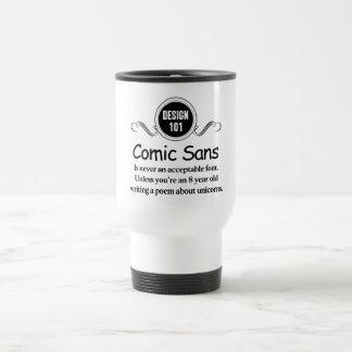 Design 101: Comic Sans is never an acceptable font Travel Mug
