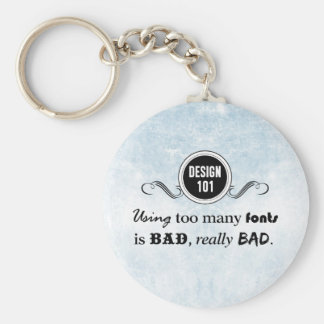 Design 101: Using too many fonts is bad, really... Basic Round Button Keychain
