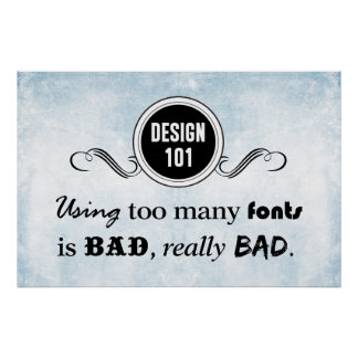 Design 101: Using too many fonts is bad, really... Poster
