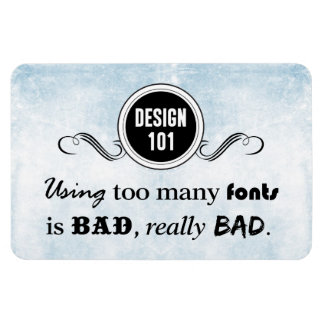 Design 101: Using too many fonts is bad, really... Rectangular Photo Magnet