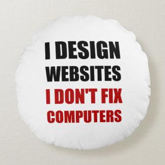 Design Websites Not Fix Computers Round Pillow