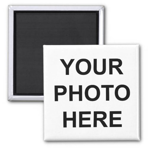 Design Your Own Create Your Own Your Photo Here Magnet
