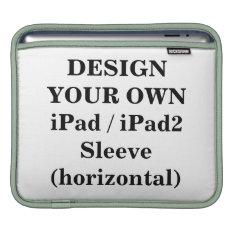 Design Your Own Ipad / Ipad2 Sleeve (horizontal) at Zazzle