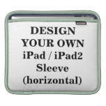 Design Your Own iPad / iPad2 Sleeve (horizontal) Sleeves For iPads