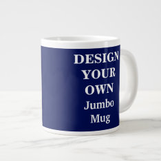 Design Your Own Jumbo Mug - Blue at Zazzle