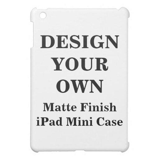 Design Your Own Matte Finish Ipad Mini Case Zazzle