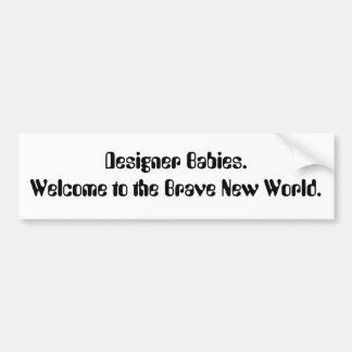 Designer Babies. Welcome to the Brave New World. Car Bumper Sticker