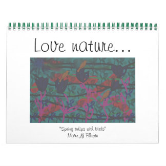 "Designer calender with message ""Love nature..."" Calendar"