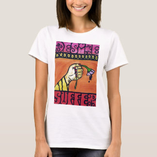 Desire is the root of all suffering T-Shirt