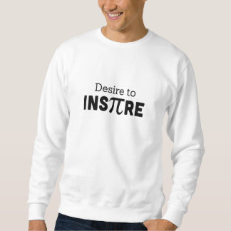 Desire to Inspire Sweatshirt