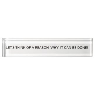 Desk Top Inspiration Let's Think of a Reason Desk Name Plate