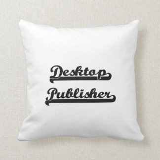 Desktop Publisher Classic Job Design Throw Pillows