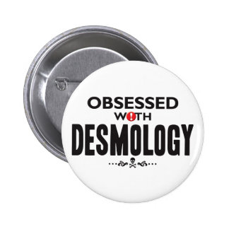 Desmology Obsessed Pinback Button