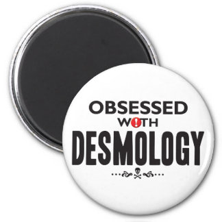 Desmology Obsessed. 2 Inch Round Magnet