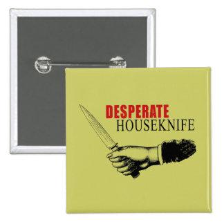 DESPERATE HOUSEKNIFE PINBACK BUTTON