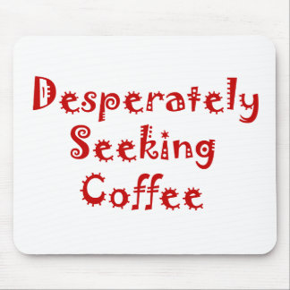 Desperately Seeking Coffee Mouse Pad