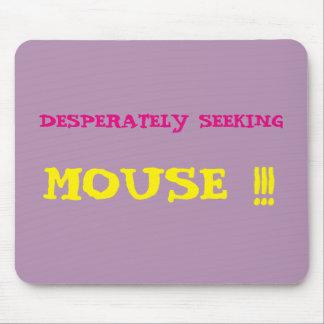 Desperately Seeking Mouse!!! Mousepad