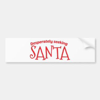 Desperately seeking SANTA Bumper Sticker
