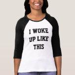 DESPERTÉ COMO la ESTA camisa de las mujeres TODOS