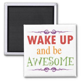 Despierte y sea impresionante imán cuadrado