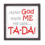 Después de que dios me hiciera, él dijo….¡TA-DA!! Cajas De Regalo De Calidad