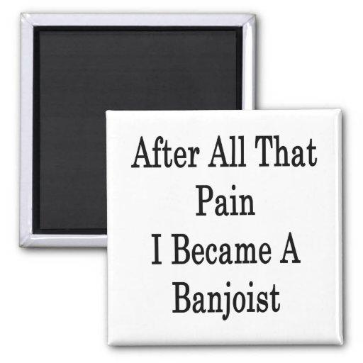 Después de todo ese dolor hice Banjoist Imanes Para Frigoríficos