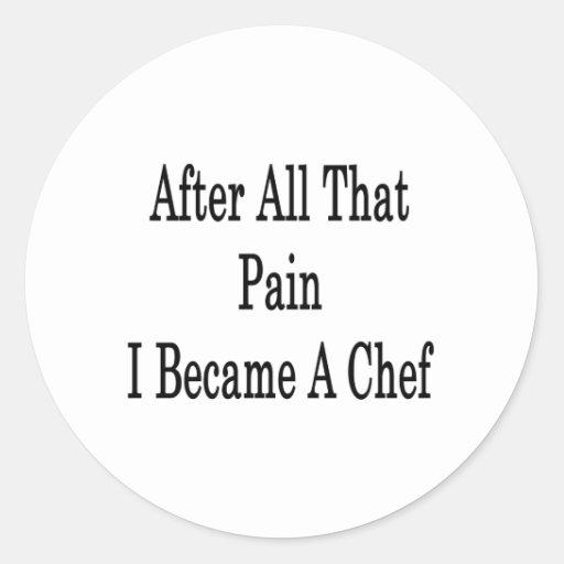 Después de todo ese dolor hice cocinero pegatina redonda