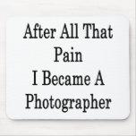 Después de todo ese dolor hice fotógrafo alfombrilla de ratones