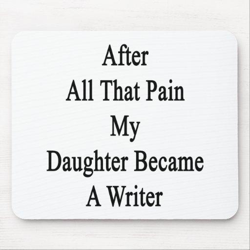 Después de todo ese dolor mi hija hizo escritor tapete de ratón