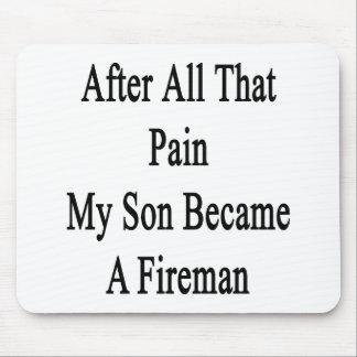 Después de todo ese dolor mi hijo hizo bombero mouse pad