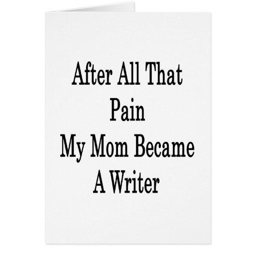 Después de todo ese dolor mi mamá hizo escritor tarjetón