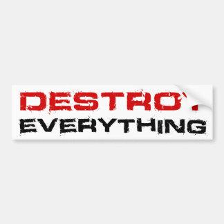 Destroy Everything Car Bumper Sticker