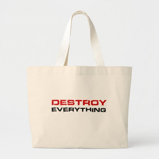 Destroy Everything Tote Bags