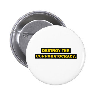 Destroy the corporatocracy pinback buttons