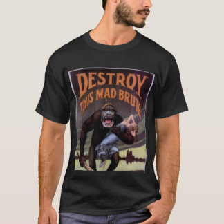 Destroy this mad brute! T-Shirt