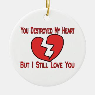 Destroyed My Heart Valentine Ceramic Ornament
