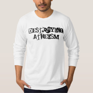 Destroying Atheism Fun and Easy T Shirt