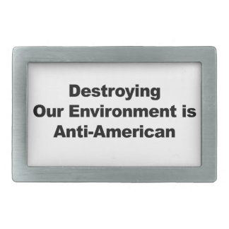 Destroying Our Environment is Anti-American Belt Buckle