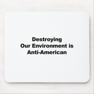 Destroying Our Environment is Anti-American Mouse Pad
