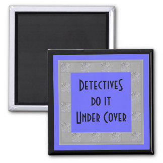 detectives do it under cover 2 inch square magnet
